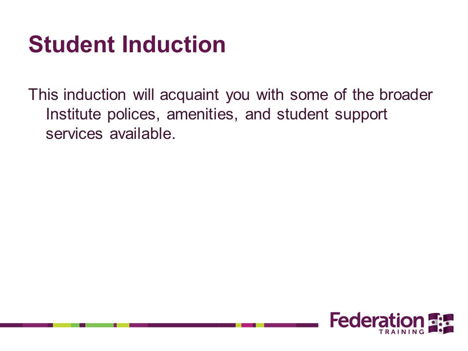 Student Induction This induction will acquaint you with some of the broader Institute polices, amenities, and student support services available.