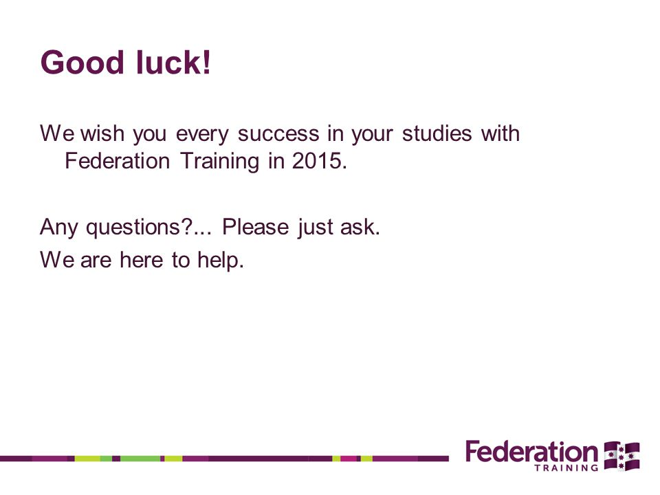 Good luck. We wish you every success in your studies with Federation Training in 2015.