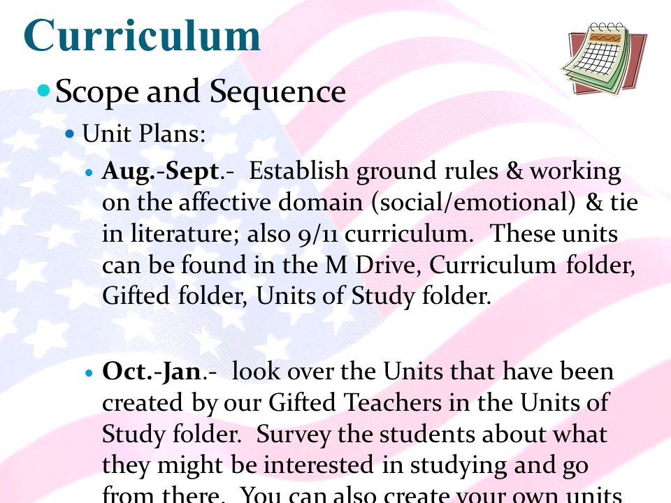 Curriculum Scope and Sequence Unit Plans: Aug.-Sept.- Establish ground rules & working on the affective domain (social/emotional) & tie in literature; also 9/11 curriculum.