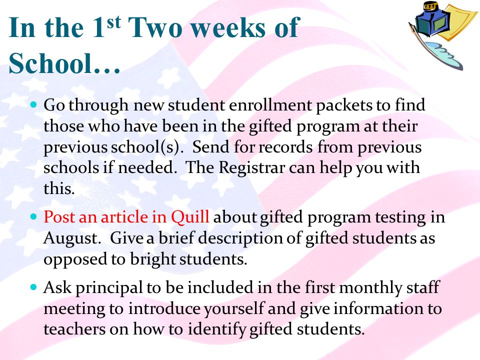 In the 1 st Two weeks of School… Go through new student enrollment packets to find those who have been in the gifted program at their previous school(s).
