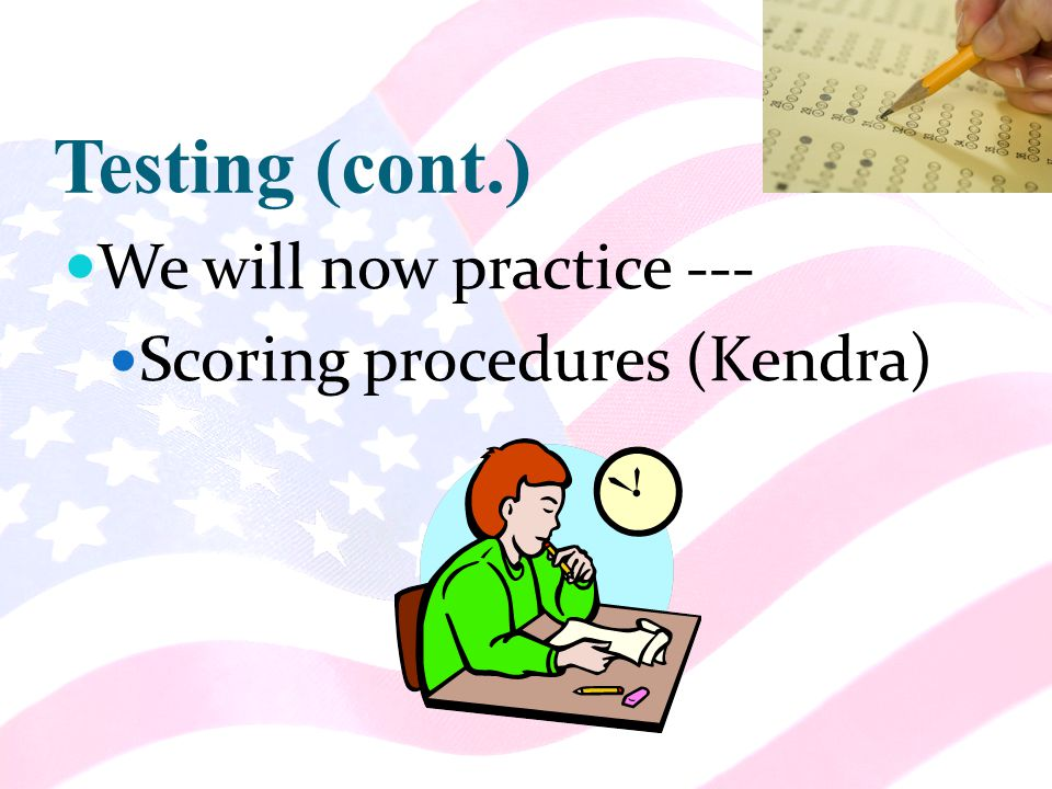 Testing (cont.) We will now practice --- Scoring procedures (Kendra)