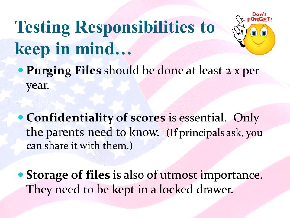 Testing Responsibilities to keep in mind… Purging Files should be done at least 2 x per year.