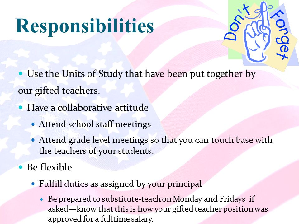 Responsibilities Use the Units of Study that have been put together by our gifted teachers.