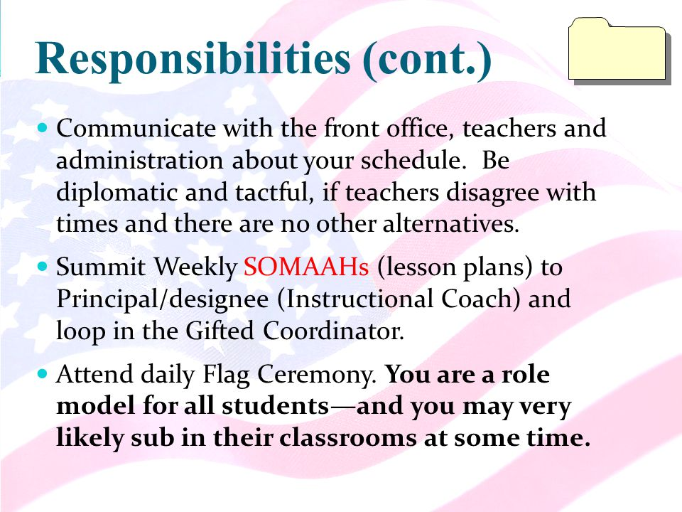 Responsibilities (cont.) Communicate with the front office, teachers and administration about your schedule.