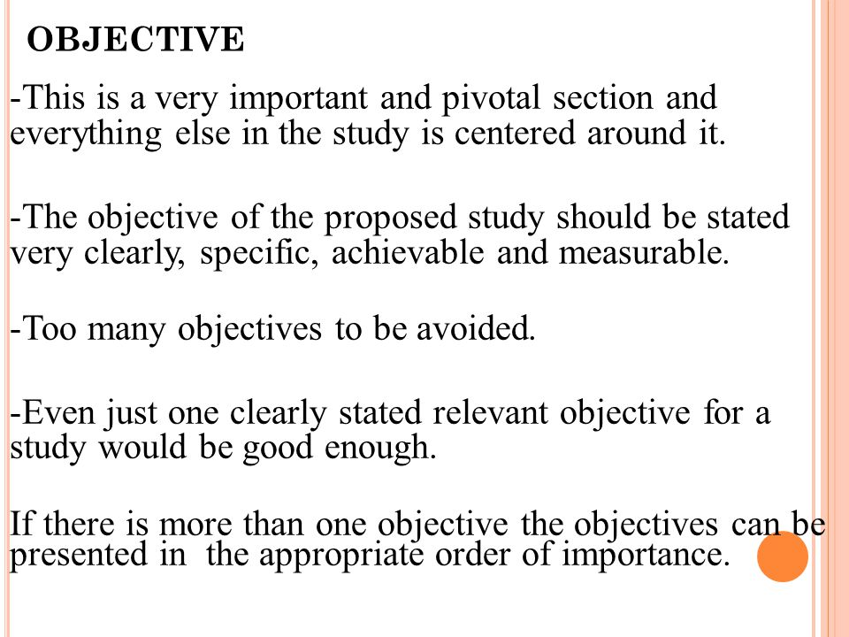 OBJECTIVE -This is a very important and pivotal section and everything else in the study is centered around it.