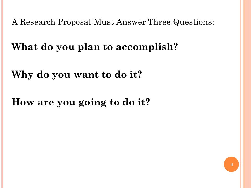 A Research Proposal Must Answer Three Questions: What do you plan to accomplish.
