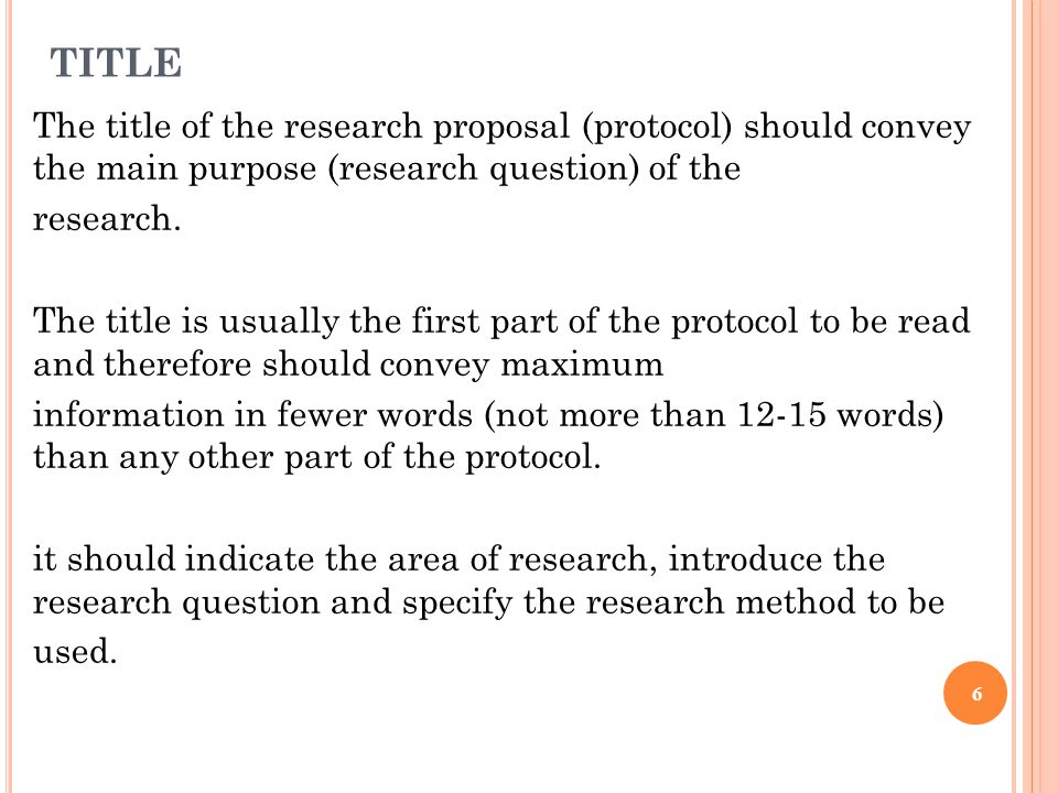 TITLE The title of the research proposal (protocol) should convey the main purpose (research question) of the research.