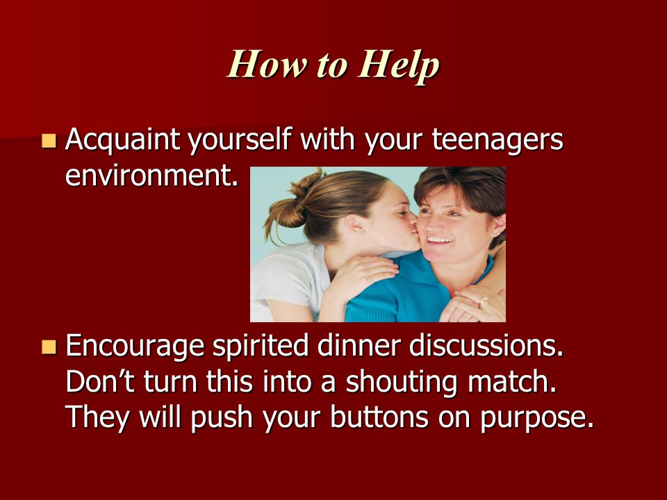 How to Help Acquaint yourself with your teenagers environment.