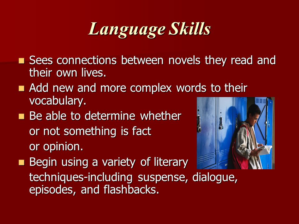 Language Skills Sees connections between novels they read and their own lives.