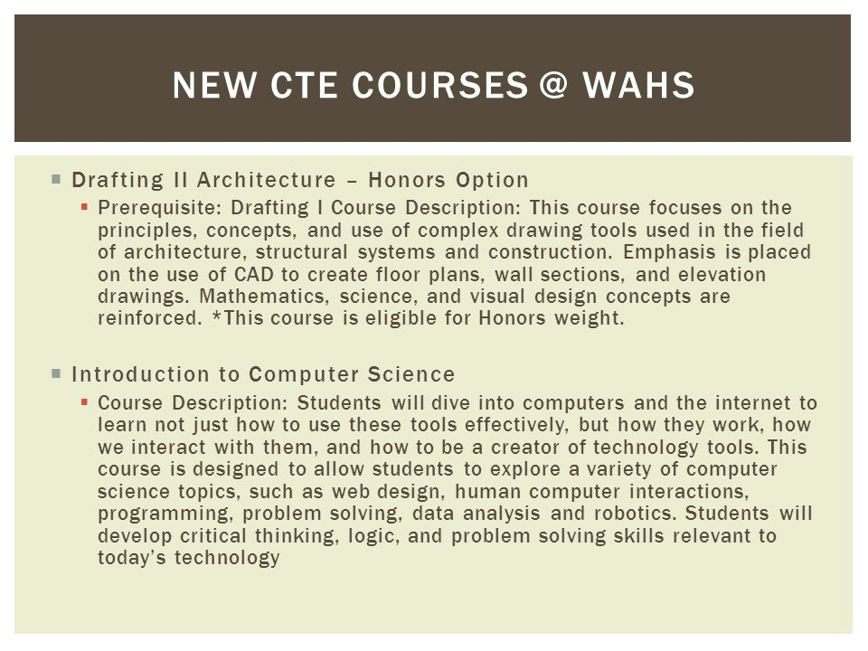  Drafting II Architecture – Honors Option  Prerequisite: Drafting I Course Description: This course focuses on the principles, concepts, and use of