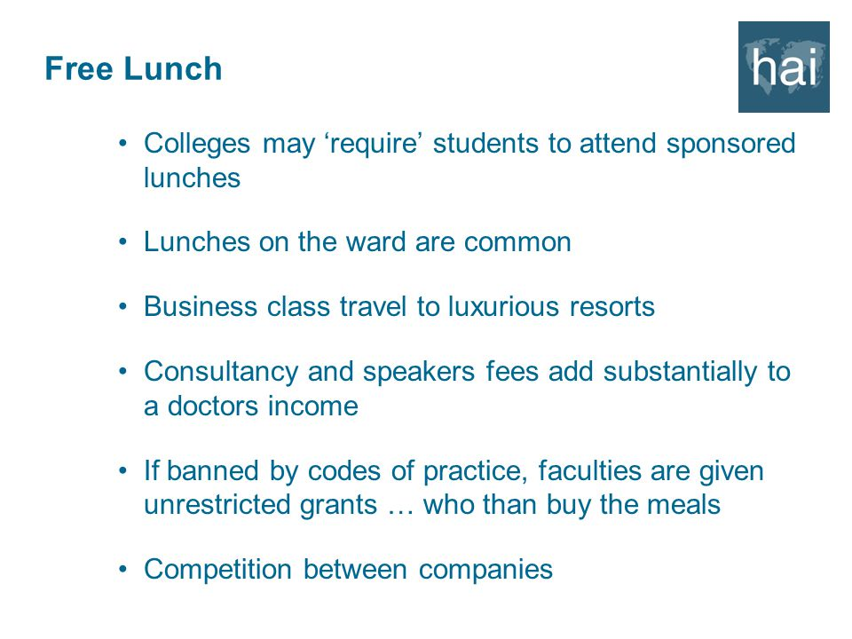Free Lunch Colleges may 'require' students to attend sponsored lunches Lunches on the ward are common Business class travel to luxurious resorts Consultancy and speakers fees add substantially to a doctors income If banned by codes of practice, faculties are given unrestricted grants … who than buy the meals Competition between companies