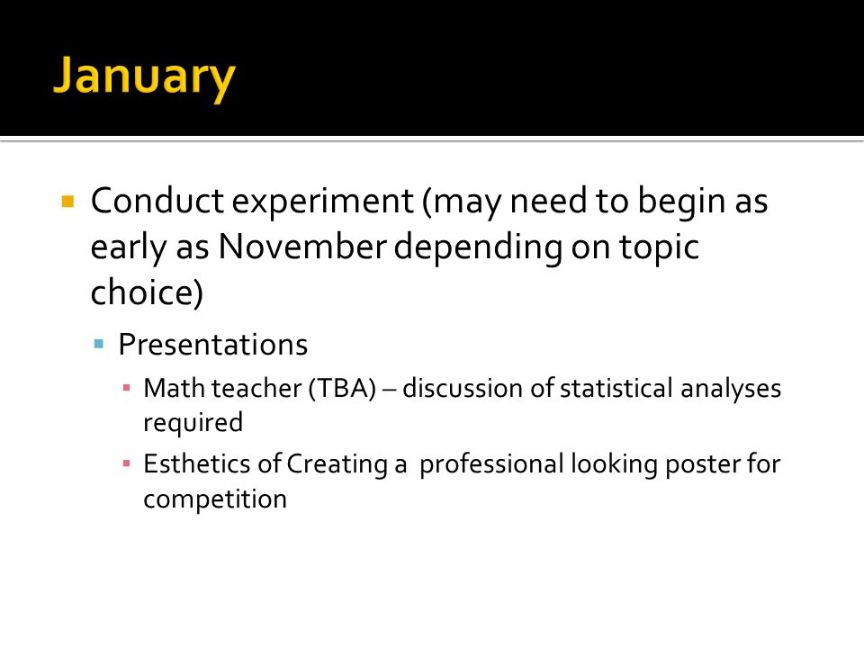  Conduct experiment (may need to begin as early as November depending on topic choice)  Presentations ▪ Math teacher (TBA) – discussion of statistic