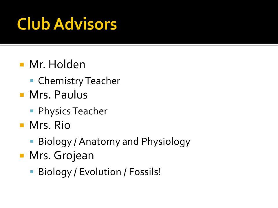  Mr.Holden  Chemistry Teacher  Mrs. Paulus  Physics Teacher  Mrs.