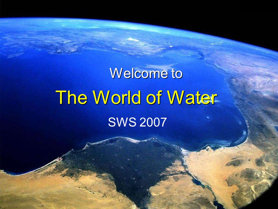 The World of Water Welcome to SWS 2007