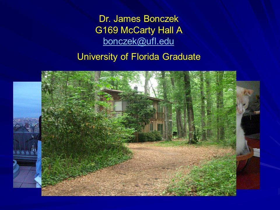 Dr. James Bonczek G169 McCarty Hall A bonczek@ufl.edu University of Florida Graduate