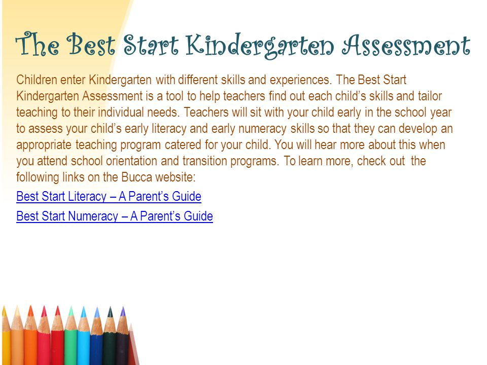 The Best Start Kindergarten Assessment Children enter Kindergarten with different skills and experiences.