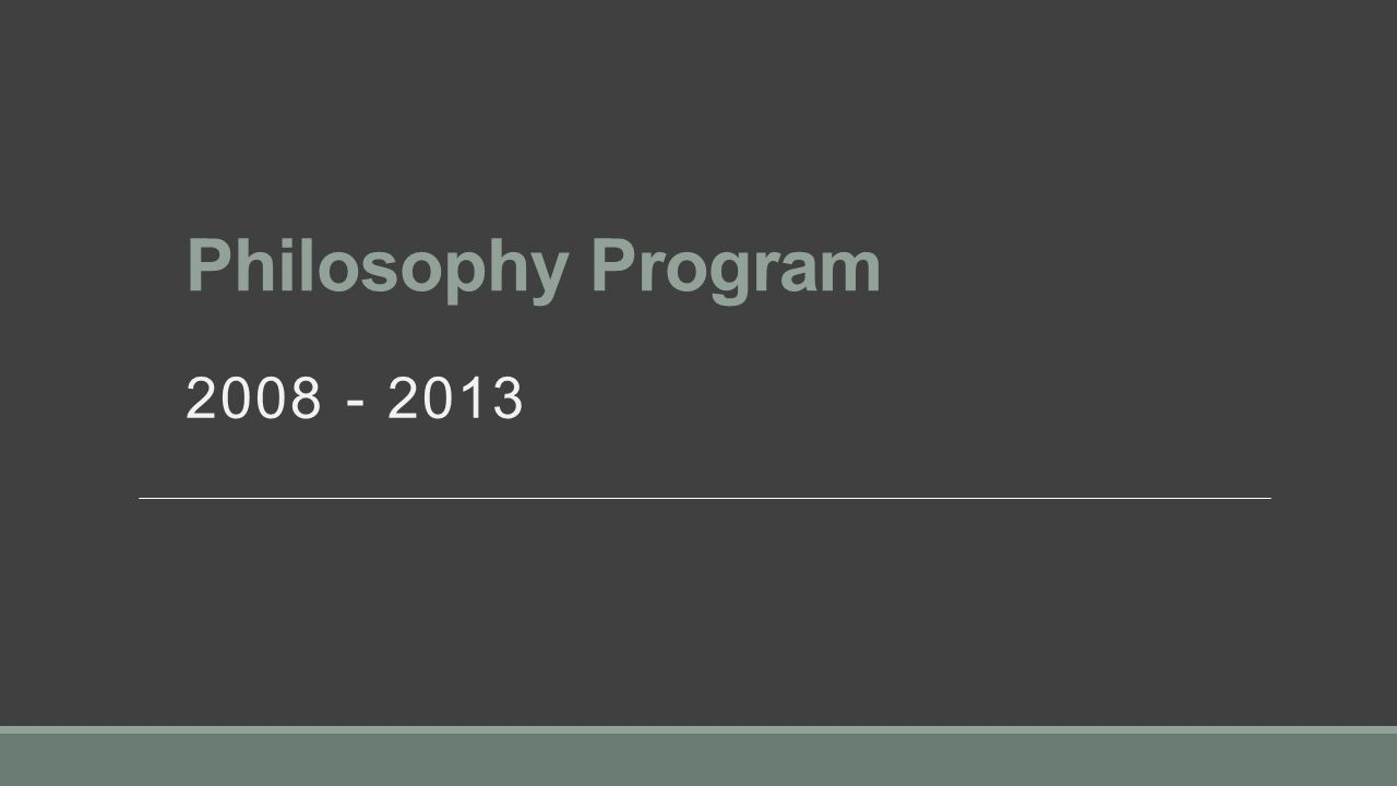 Philosophy Program 2008 - 2013