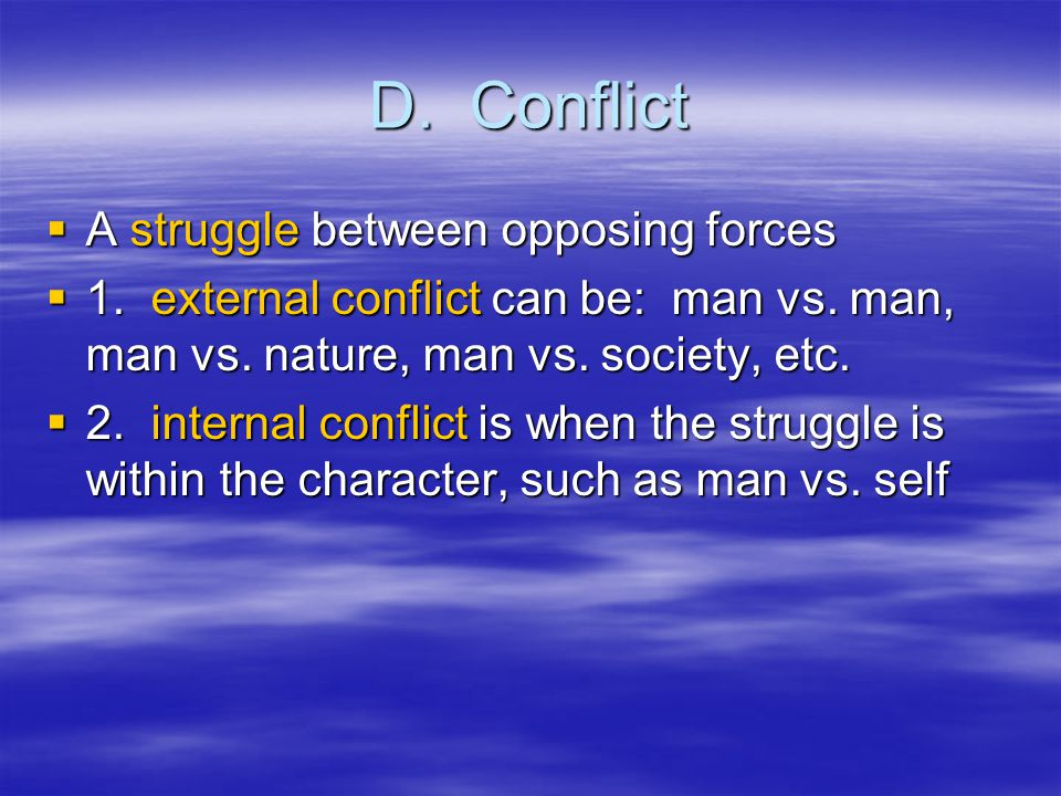 D. Conflict  A struggle between opposing forces  1.