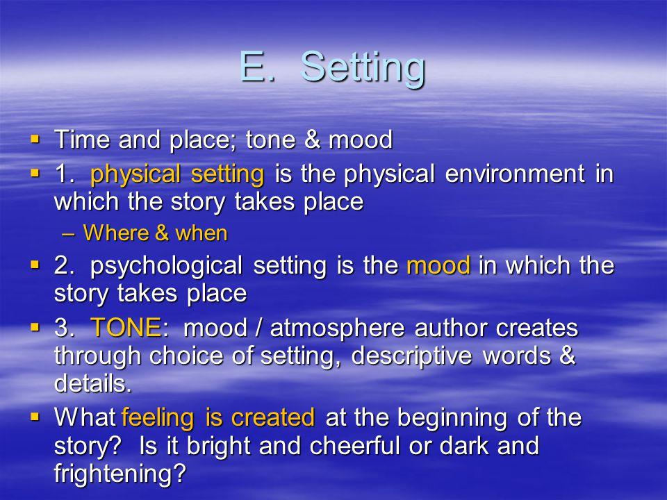 E. Setting  Time and place; tone & mood  1.