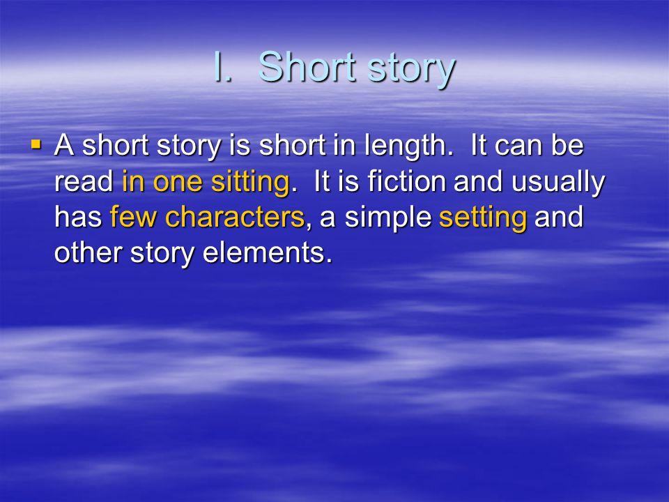I. Short story  A short story is short in length.