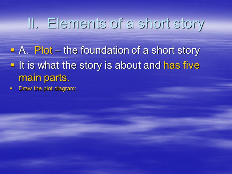 II. Elements of a short story  A.