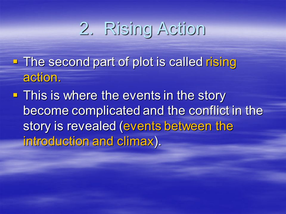 2. Rising Action  The second part of plot is called rising action.