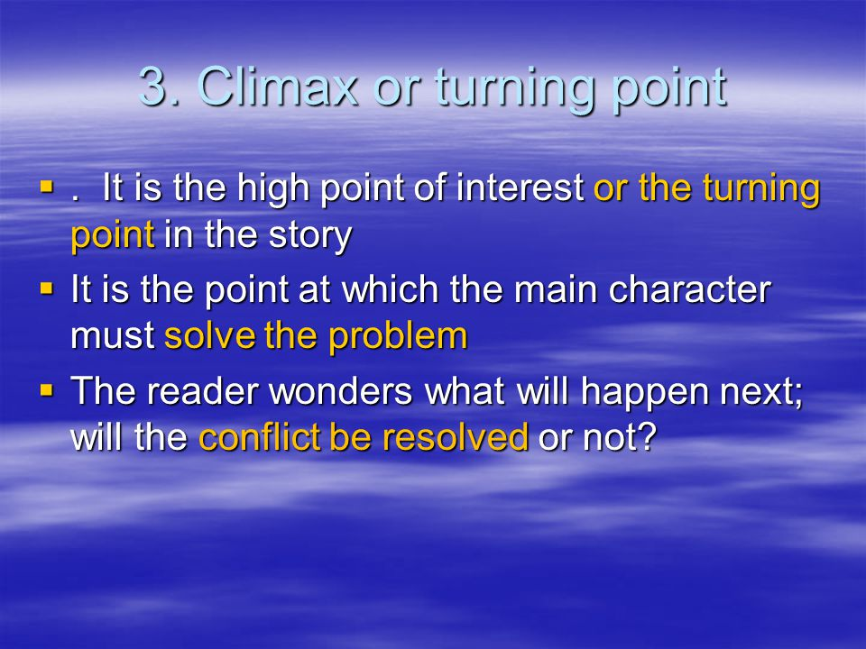 3. Climax or turning point .