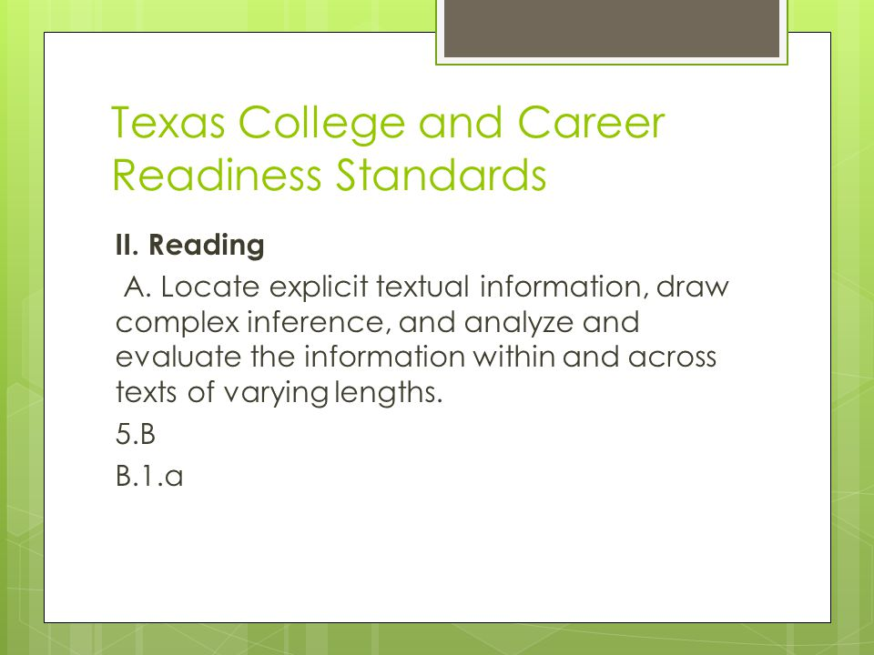 Texas College and Career Readiness Standards II. Reading A. Locate explicit textual information, draw complex inference, and analyze and evaluate the