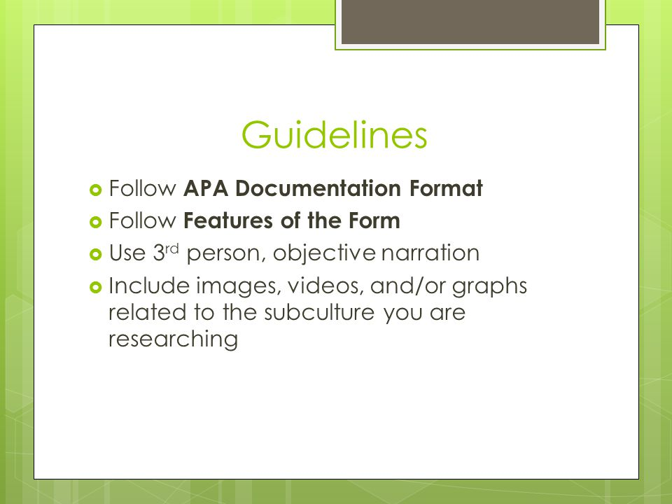 Guidelines  Follow APA Documentation Format  Follow Features of the Form  Use 3 rd person, objective narration  Include images, videos, and/or graphs related to the subculture you are researching