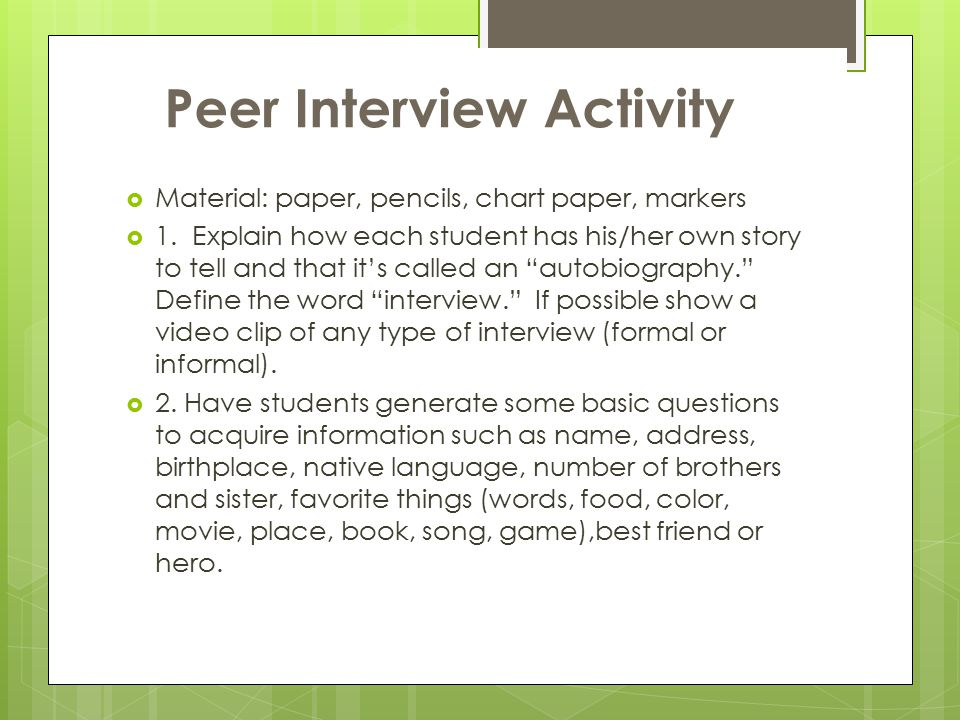 Peer Interview Activity  Material: paper, pencils, chart paper, markers  1.