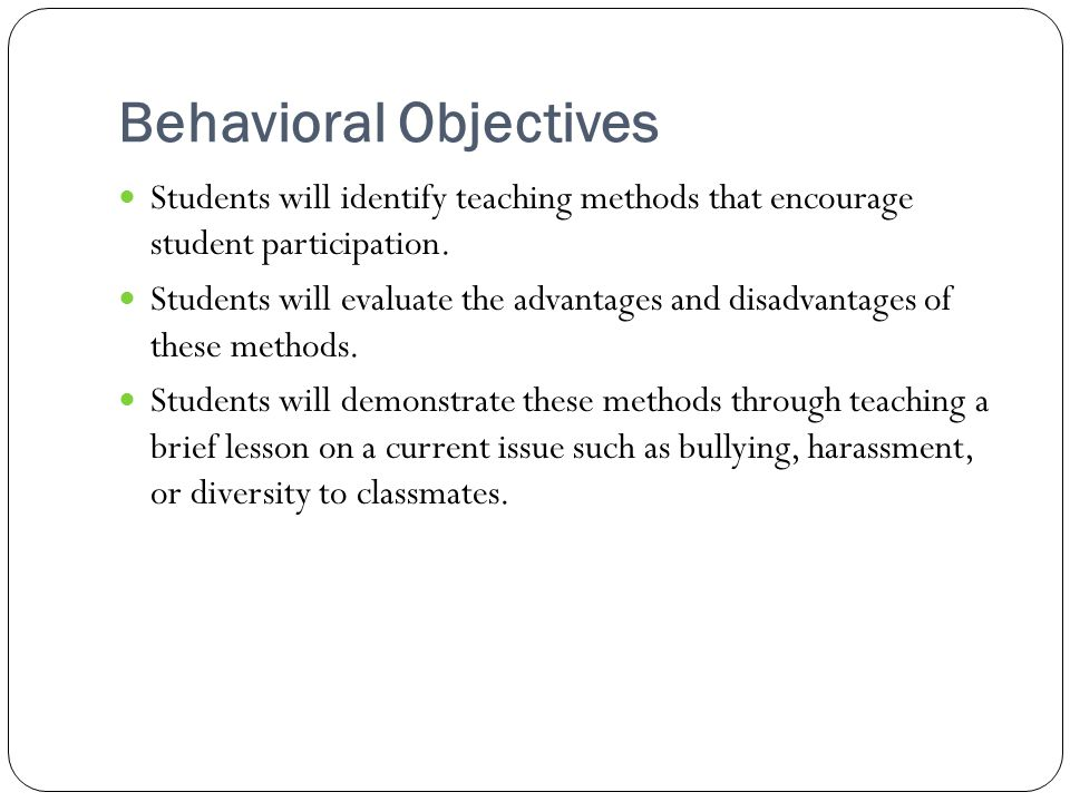 Behavioral Objectives Students will identify teaching methods that encourage student participation.