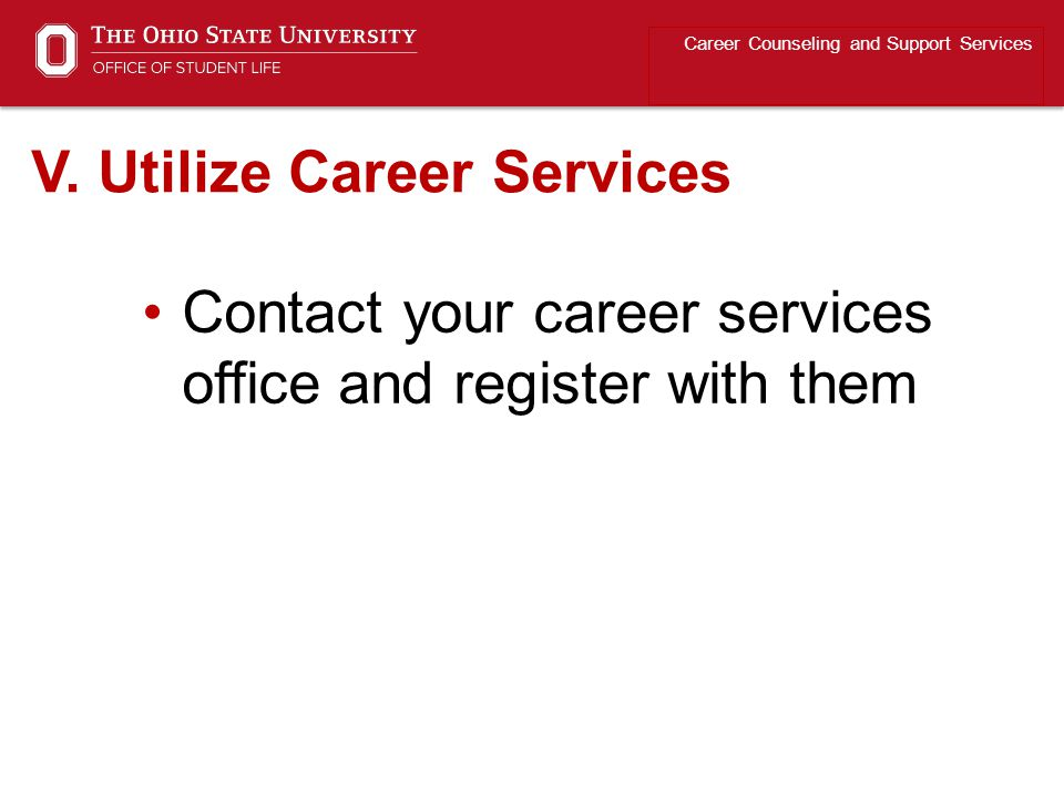 Contact your career services office and register with them Career Counseling and Support Services V.