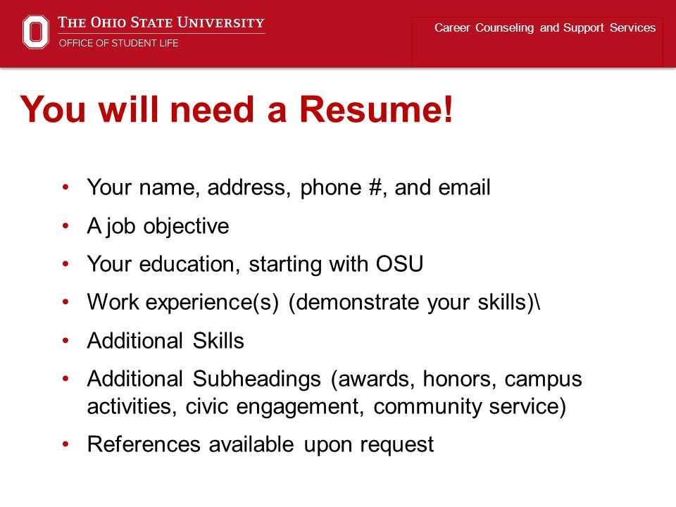 Your name, address, phone #, and email A job objective Your education, starting with OSU Work experience(s) (demonstrate your skills)\ Additional Skil