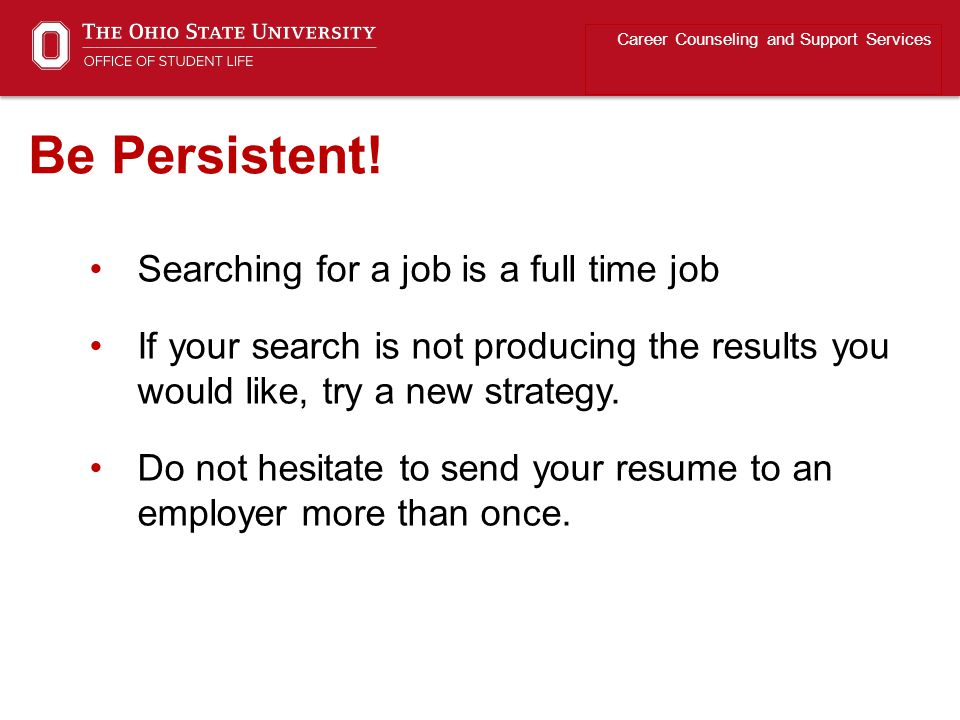 Searching for a job is a full time job If your search is not producing the results you would like, try a new strategy.