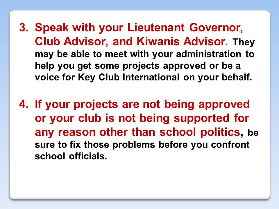 3.Speak with your Lieutenant Governor, Club Advisor, and Kiwanis Advisor.