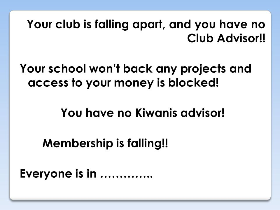 Your club is falling apart, and you have no Club Advisor!.