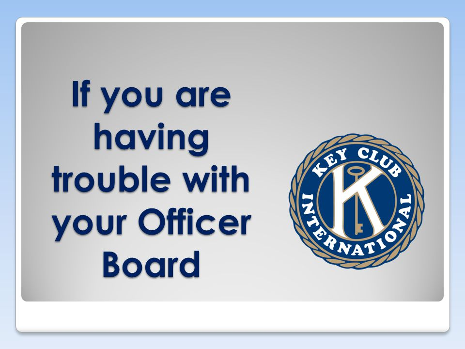 If you are having trouble with your Officer Board
