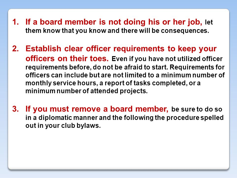  If a board member is not doing his or her job, let them know that you know and there will be consequences.
