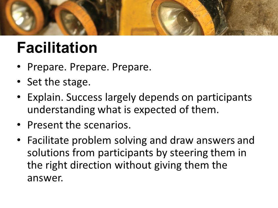 Facilitation Prepare.Prepare. Prepare. Set the stage.