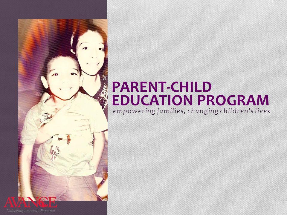 empowering families, changing children's lives PARENT-CHILD EDUCATION PROGRAM