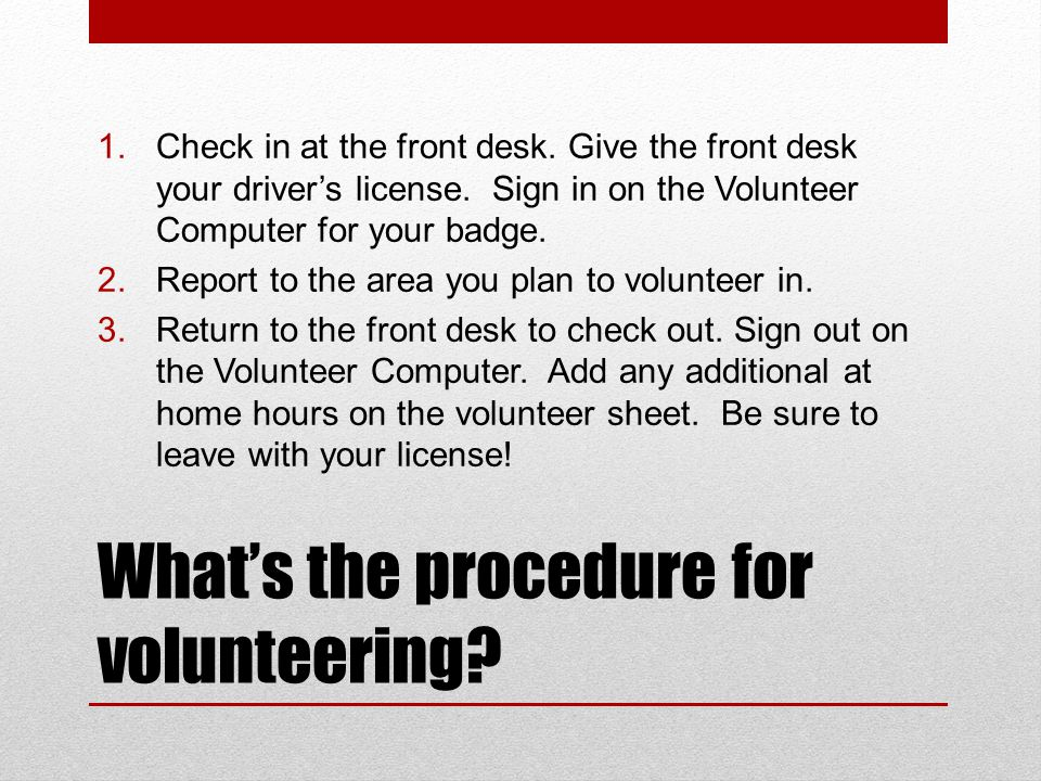 What's the procedure for volunteering. 1.Check in at the front desk.