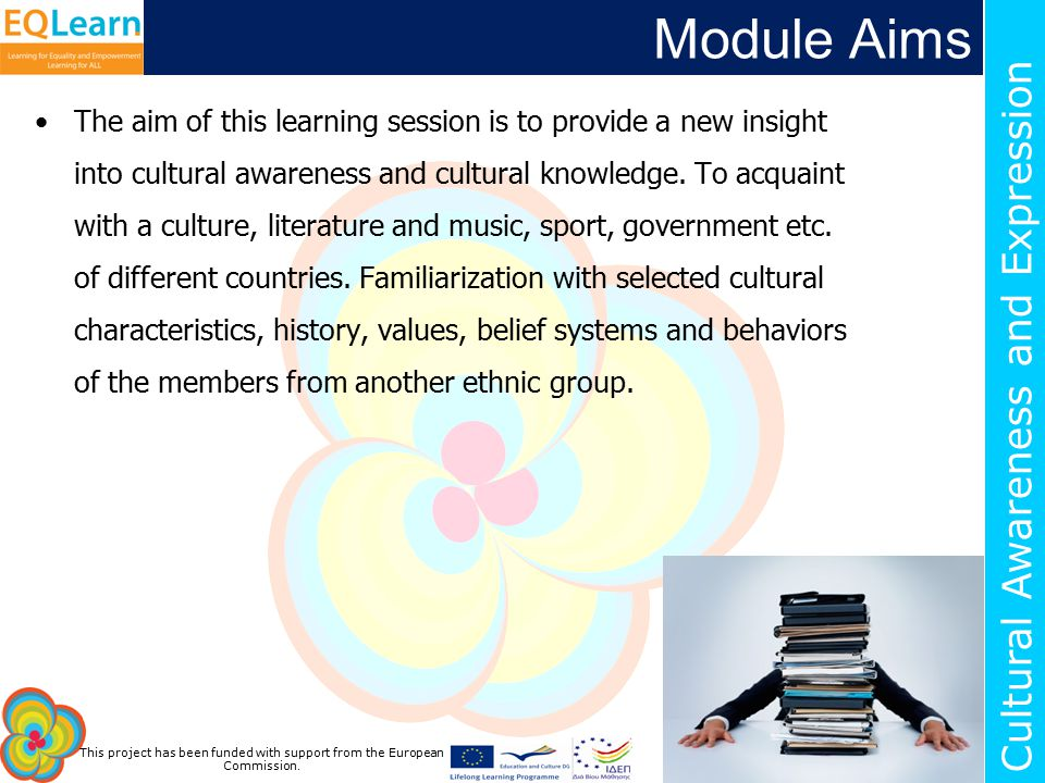 This project has been funded with support from the European Commission. Cultural Awareness and Expression Module Aims The aim of this learning session