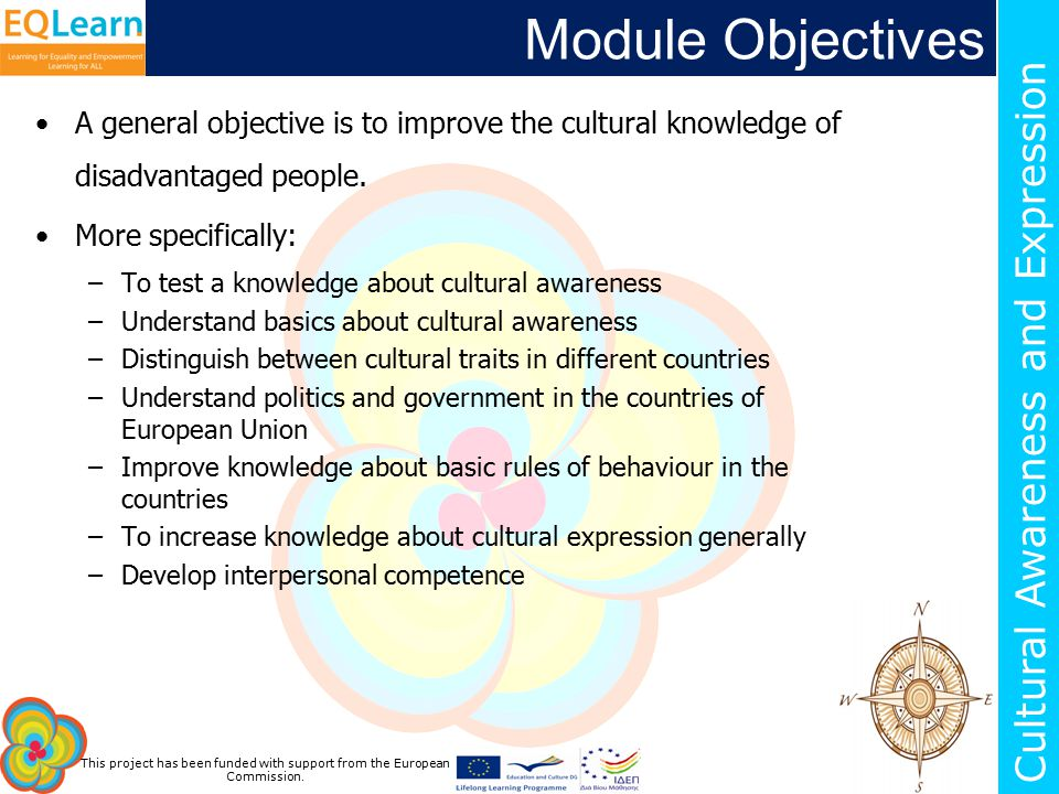 This project has been funded with support from the European Commission. Cultural Awareness and Expression Module Objectives A general objective is to