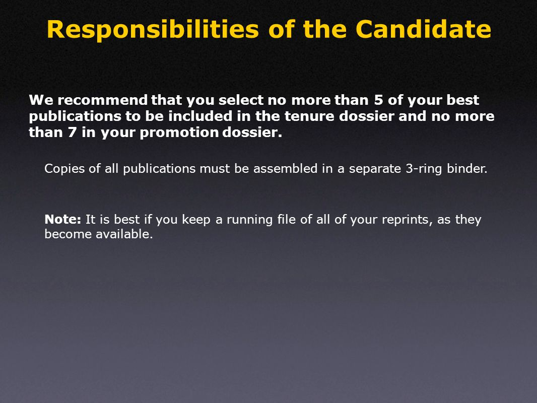 Responsibilities of the Candidate We recommend that you select no more than 5 of your best publications to be included in the tenure dossier and no more than 7 in your promotion dossier.