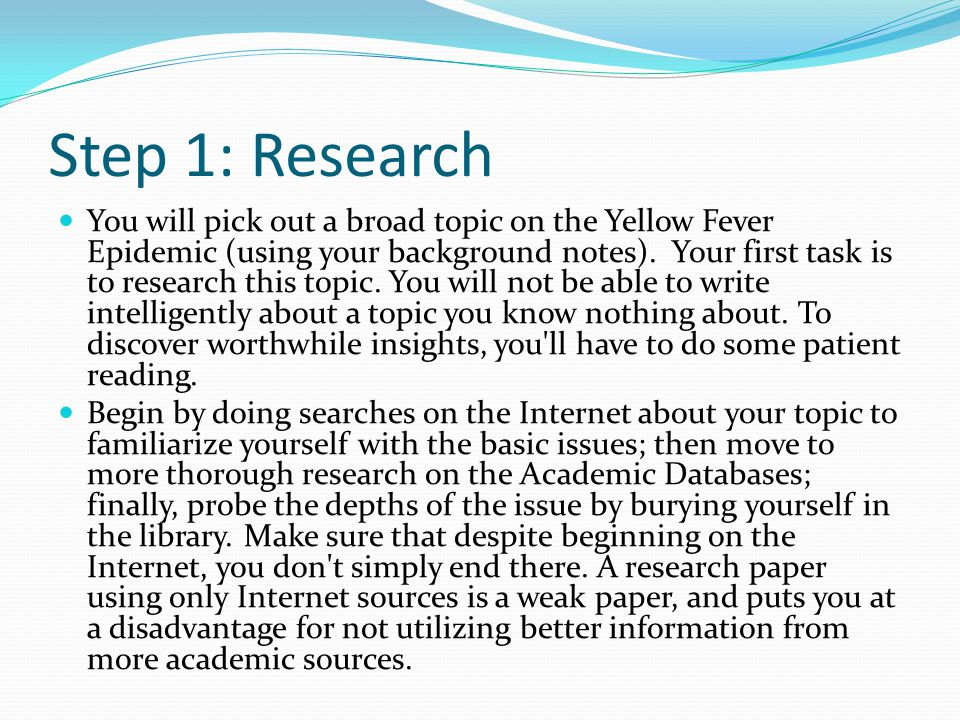 Step 1: Research You will pick out a broad topic on the Yellow Fever Epidemic (using your background notes).