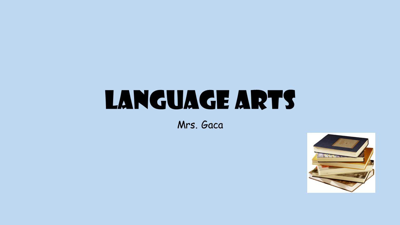Language Arts Mrs. Gaca