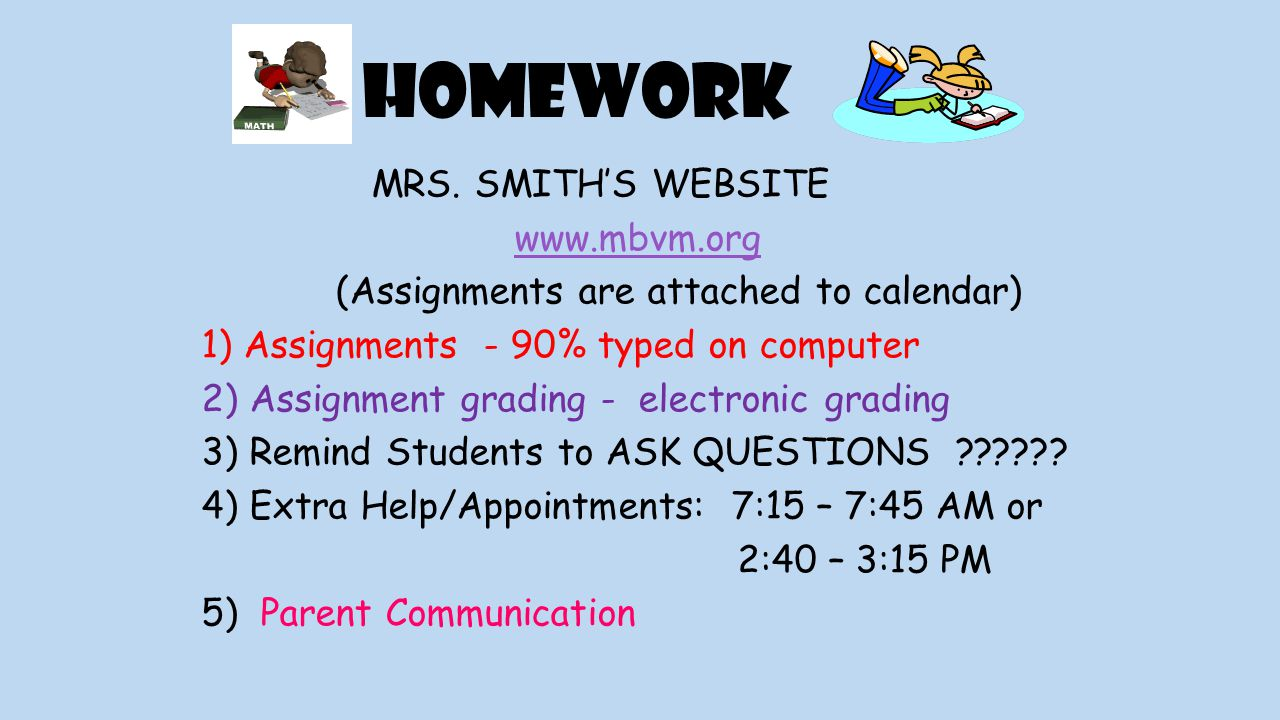 MRS. SMITH'S WEBSITE www.mbvm.org (Assignments are attached to calendar) 1) Assignments - 90% typed on computer 2) Assignment grading - electronic gra