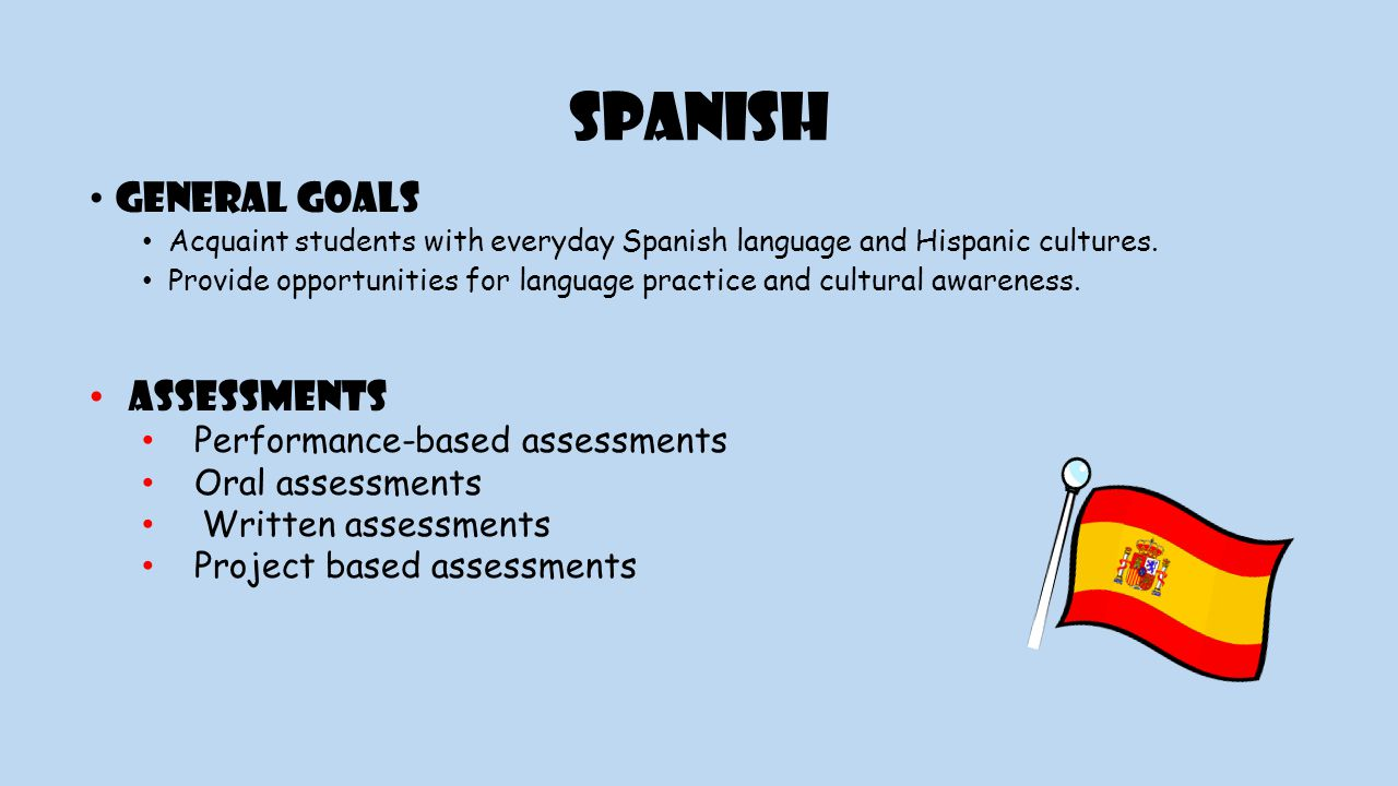 Spanish General goals Acquaint students with everyday Spanish language and Hispanic cultures.