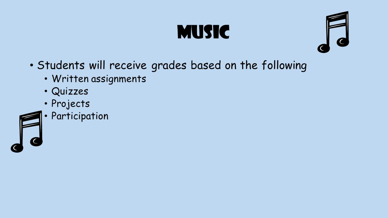 Music Students will receive grades based on the following Written assignments Quizzes Projects Participation