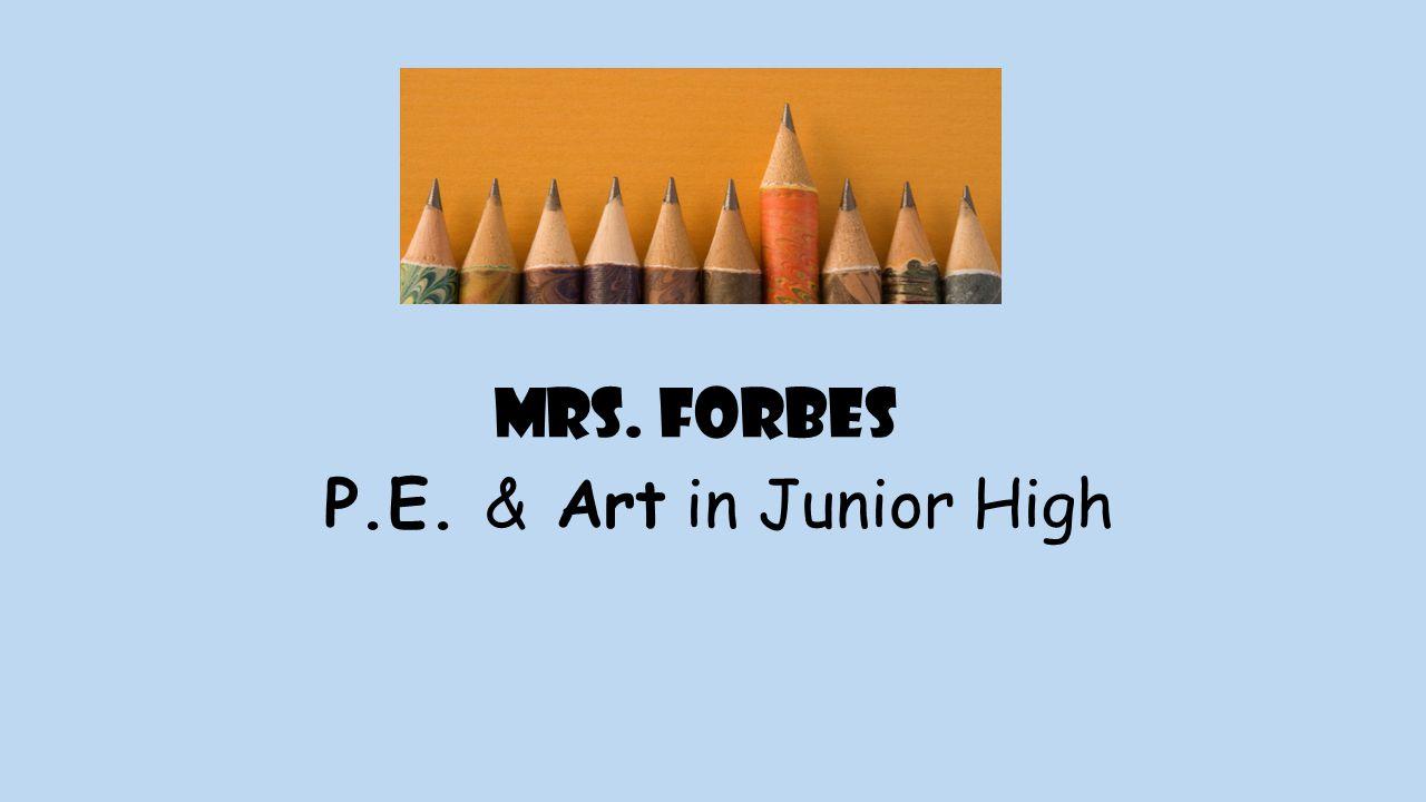Mrs. forbes P.E. & Art in Junior High
